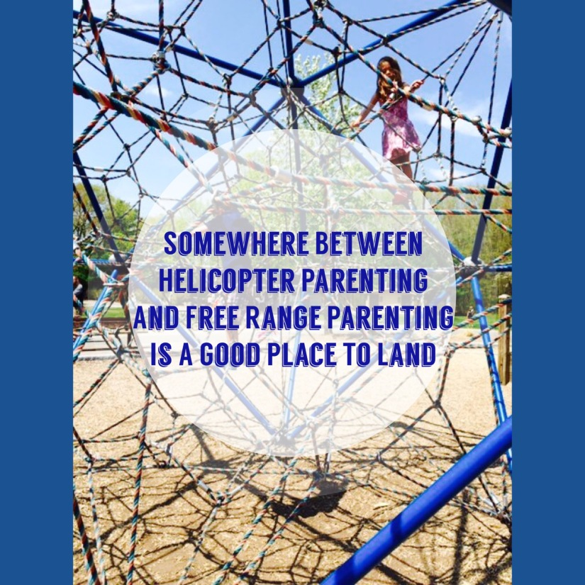 Somewhere Between Helicopter Parenting and Free Range Parenting Is a Good Place To Land